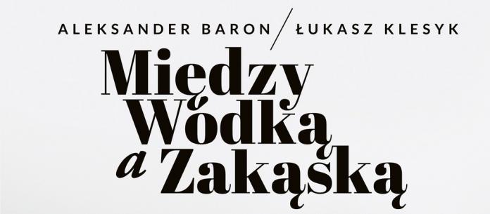 A. Baron, Ł. Klesyk, Między wódką a zakąską, 2017