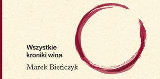 M. Bieńczyk, Wszystkie kroniki wina, 2018