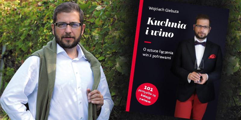 Kuchnia i wino Wojciech Giebuta o sztuce łączenia win z potrawami